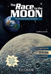 The Race to the Moon - An Interactive History Adventure ebook by Allison Louise Lassieur