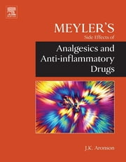 Meyler's Side Effects of Analgesics and Anti-inflammatory Drugs ebook by Jeffrey K. Aronson