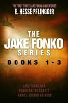 The Jake Fonko Series: Books 1, 2 & 3 電子書 by B. Hesse Pflingger