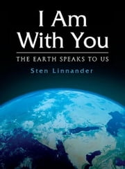 I Am With You: The Earth Speaks to Us ebook by Sten Linnander