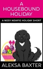 A Housebound Holiday ebook by