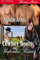 Cowboy Boots And Unfinished Business ebook by Natalie Acres