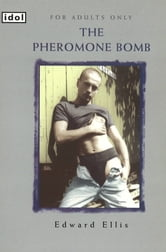 The Pheromone Bomb ebook by E Ellis,E Ellise