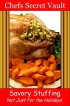 Savory Stuffing: Not Just For the Holidays ebook by Chefs Secret Vault