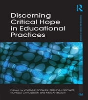 Discerning Critical Hope in Educational Practices ebook by Vivienne Bozalek,Brenda Leibowitz,Ronelle Carolissen,Megan Boler