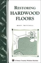 Restoring Hardwood Floors ebook by Mary Twitchell