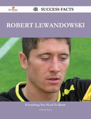 Robert Lewandowski 42 Success Facts - Everything you need to know about Robert Lewandowski ebook by Amanda Ramos