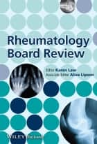 Rheumatology Board Review ebook by Aliza Lipson,Karen Law