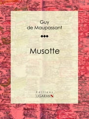 Musotte ebook by Guy de Maupassant, Ligaran