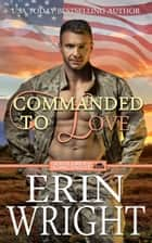 Commanded to Love - A Military Western Romance Novel ebook by Erin Wright