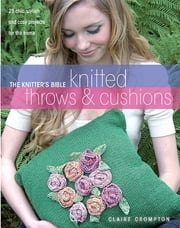 The Knitter's Bible Knitted Throws & Cushions ebook by Claire Crompton