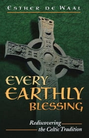 Every Earthly Blessing - Rediscovering the Celtic Tradition ebook by Esther de Waal