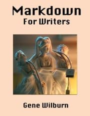Markdown for Writers ebook by Gene Wilburn