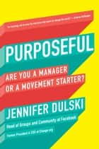 Purposeful - Are You a Manager or a Movement Starter? ebook by Jennifer Dulski