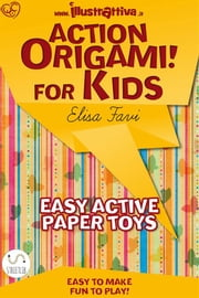 Action Origami for kids - easy, funny, active paper toys ebook by Elisa Favi