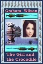The Girl and the Crocodile - Crocodile Spirit Dreaming Complete Series ebook by Graham Wilson