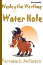 Wesley the Warthog and the Water Hole ebook by Veronica Anderson