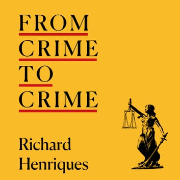 From Crime to Crime - Harold Shipman to Operation Midland - 17 cases that shocked the world audiobook by Richard Henriques
