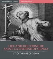 Life and Doctrine of Saint Catherine of Genoa ebook by Saint Catherine of Genoa, Charles River Editors