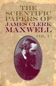 The Scientific Papers of James Clerk Maxwell, Vol. I ebook by James Clerk Maxwell