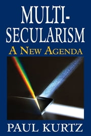 Multi-Secularism - A New Agenda ebook by Paul Kurtz