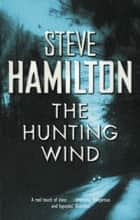 The Hunting Wind ebook by Steve Hamilton