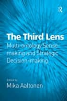The Third Lens - Multi-ontology Sense-making and Strategic Decision-making ebook by Mika Aaltonen