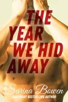 The Year We Hid Away - A Hockey Romance ebook by Sarina Bowen