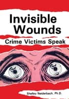 Invisible Wounds: Crime Victims Speak ebook by Shelley Neiderbach,Susan Iwansowski