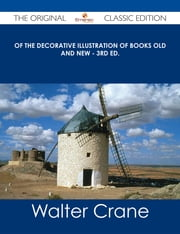 Of the Decorative Illustration of Books Old and New - 3rd ed. - The Original Classic Edition ebook by Walter Crane