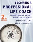 Becoming a Professional Life Coach: Lessons from the Institute of Life Coach Training ebook by Diane S. Menendez, Ph.D.,Patrick Williams, Ed.D.