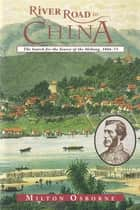 River Road to China - The Search for the Source of the Mekong, 1866-73 ebook by Milton Osborne