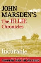 Incurable: The Ellie Chronicles 2 ebook by John Marsden