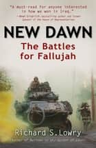 New Dawn The Battles For Fallujah ebook by Richard S. Lowry