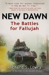 New Dawn The Battles For Fallujah - The Battles for Fallujah ebook by Richard S. Lowry