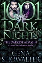 The Darkest Assassin: A Lords of the Underworld Novella ebook by Gena Showalter
