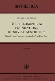 The Philosophical Foundations of Soviet Aesthetics - Theories and Controversies in the Post-War Years ebook by Edward M. Swiderski
