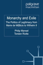 Monarchy and Exile - The Politics of Legitimacy from Marie de Médicis to Wilhelm II ebook by