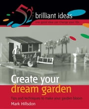 Create Your Dream Garden: Tips and Techniques to Make Your Garden Bloom ebook by Cook Hillsdon, Jem Mark