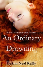 An Ordinary Drowning - Book One of The Mermaid's Pendant ebook by LeAnn Neal Reilly