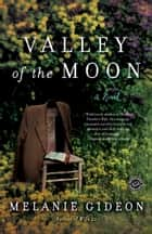 Valley of the Moon - A Novel ebook by Melanie Gideon
