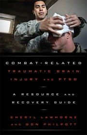 Combat-Related Traumatic Brain Injury and PTSD - A Resource and Recovery Guide ebook by Don Philpott,Cheryl Lawhorne-Scott