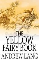 The Yellow Fairy Book eBook by Andrew Lang