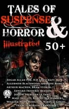 50+ Tales of Suspense and Horror (Illustrated) - Edgar Allan Poe, H. P. Lovecraft, Algernon Blackwood, Ambrose Bierce, Arthur Machen, Bram Stoker, E. F. Benson, Francis Marion Crawford, J. Sheridan Le Fanu, Mary Shelley, Robert W. Chambers, William Hope Hodgson, Nikolai Gogol ebook by Edgar Allan Poe, H.P. Lovecraft, Algernon Blackwood,...