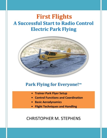 First Flights: A Successful Start to Radio Control Electric Park Flying ebook by Christopher Stephens