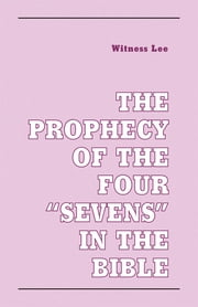 "The Prophecy of the Four ""Sevens"" in the Bible ebook by Witness Lee"