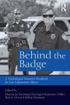 Behind the Badge - A Psychological Treatment Handbook for Law Enforcement Officers ebook by Sharon M. Freeman Clevenger, Laurence Miller, Bret A. Moore,...