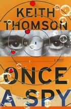 Once a Spy ebook by Keith Thomson