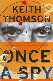 Once a Spy - A Novel ebook by Keith Thomson