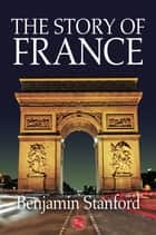 The Story of France ebook by Benjamin Stanford